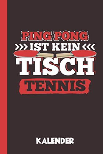 Kalender Ping Pong Ist Kein Tischtennis: Tischtennis Tisch Tennis Geschenk Tischtennisspieler Jahreskalender I Ping-Pong Tennis 2021 Terminplaner I Jahresplaner