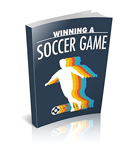 Ganar un partido de fútbol (Spanish Edition)