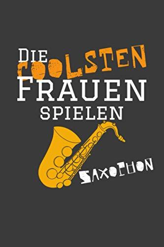 Die coolsten Frauen spielen Saxophon: Jahres-Kalender für das Jahr 2021 im DinA-5 Format für Musikerinnen und Musiker Musik Terminplaner