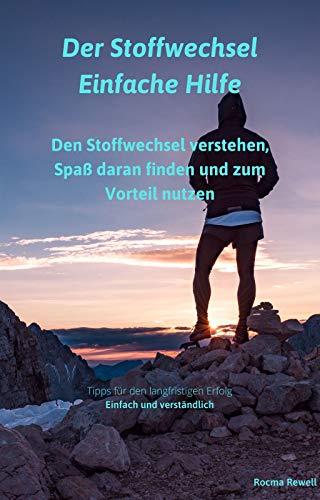 Der Stoffwechsel - Einfache Hilfe: Den Stoffwechsel verstehen, Spaß daran finden und zum Vorteil nutzen (German Edition)