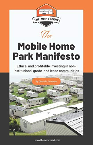 Real Estate Investing Books! - The Mobile Home Park Manifesto: Ethical and profitable investing in non-institutional grade land lease communities.