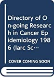Directory of On-going Research in Cancer Epidemiology 1986 (Iarc Scientific Publications, Band 80)