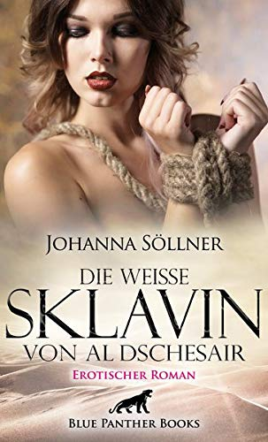 Die weiße Sklavin von Al Dschesair   Erotischer Roman: Allein, nackt und hilflos werde ich zur Gefangenen der Piraten ... (Erotik Romane)
