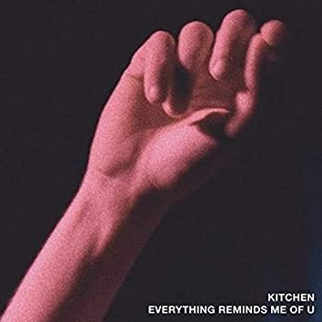 kitchen / everything reminds me of u