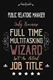 Public Relations Manager Only Because Full Time Multitasking Wizard Isn't An Actual Job Title: Funny Appreciation ,Thank You , Retirement Gift and ... Present for Public Relations Manager Birthday -  Independently published