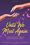 Until We Meet Again: A Mother's Journey to Empower Victims of Domestic Violence