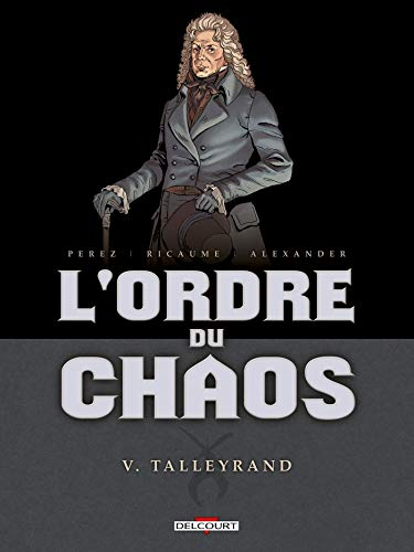 L' Ordre du chaos T05: Talleyrand