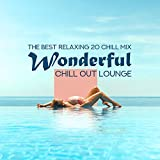 Wonderful Chill Out Lounge – The Best Relaxing 20 Chill Mix, Ibiza Summer, Cafe Beach Bar & Party...
