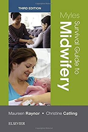 Myles Survival Guide to Midwifery, 3e by Maureen D. Raynor MA PGCEA ADM RMN RN RM Christine Catling RM MSc (Mid) PhD(2017-05-25)