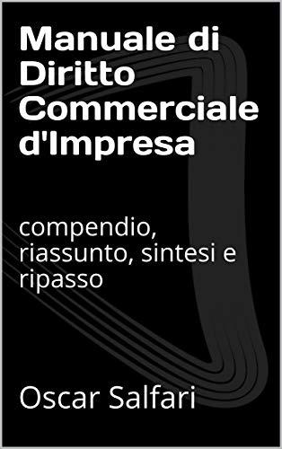 Manuale di Diritto Commerciale d'Impresa: compendio, riassunto, sintesi e ripasso