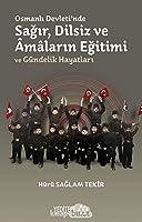 Osmanli Devleti'nde Sagir, Dilsiz ve Amalarin Egitimi ve Gündelik Hayatlari