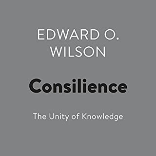Consilience     The Unity of Knowledge              By:                                                                                                                                 Edward O. Wilson                               Narrated by:                                                                                                                                 Jonathan Hogan                      Length: 17 hrs and 35 mins     101 ratings     Overall 4.6