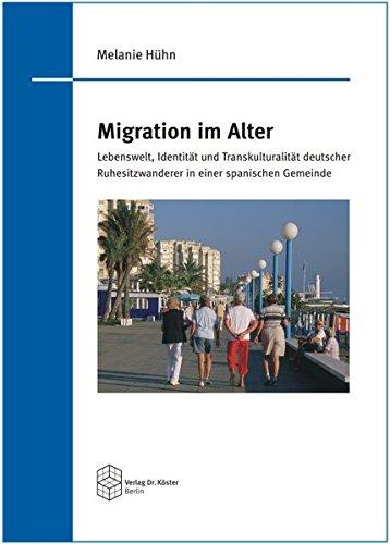 Migration im Alter: Lebenswelt, Identität und Transkulturalität deutscher Ruhesitzwanderer in einer spanischen Gemeinde