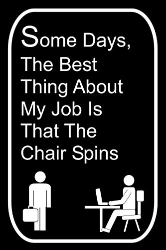 Some Days The Best Thing About My Job Is That The Chair Spins: 110-Page Blank Lined Journal Office Work Coworker Manager Gag Gift Idea