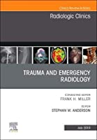 Trauma and Emergency Radiology, An Issue of Radiologic Clinics of North America (Volume 57-4) (The Clinics: Radiology, Volume 57-4)