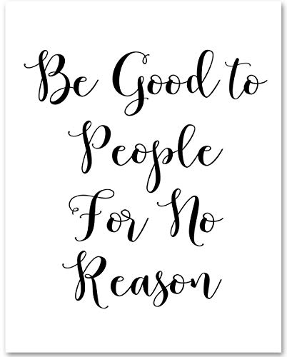 Be Good to People for No Reason - 11x14 Unframed Typography Art Print - Great Inspirational Gift and Home and Office Decor Under $15