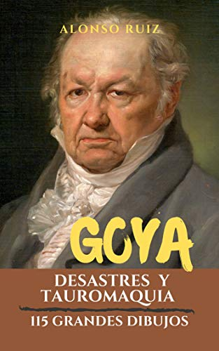 Goya, Desastres y Tauromaquia: 115 grandes dibujos. Colección de grabados Los desastres de la guerra. (Grabados de Goya, obras completas nº 2)