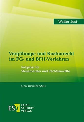 Vergütungs- und Kostenrecht im FG- und BFH-Verfahren: Ratgeber für Steuerberater und Rechtsanwälte