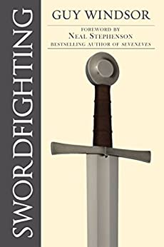 Swordfighting, for Writers, Game Designers and Martial Artists by [Guy Windsor, Neal Stephenson]