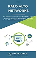 Palo Alto Networks: The Ultimate Guide To Quickly Pass All The Exams And Getting Certified. Real Practice Test With Detailed Screenshots, Answers And Explanations