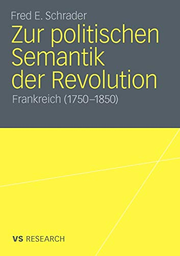 Zur politischen Semantik der Revolution: Frankreich (1750-1850)