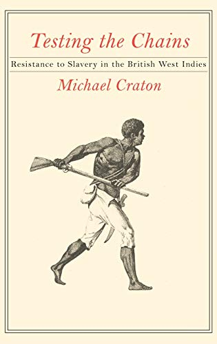 Compare Textbook Prices for Testing the Chains: Resistance to Slavery in the British West Indies 1st Edition ISBN 9780801412523 by Craton, Michael