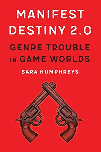 Manifest Destiny 2.0: Genre Trouble in Game Worlds (Postwestern Horizons) (English Edition)