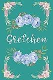 Gretchen (6x9 mein Tagebuch): Gezeichnetes Notizbuch mit personalisiertem Namen Blumige personalisierte Namensgeschenke Tagebücher