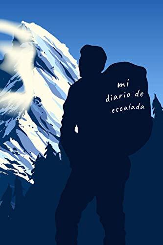 MI DIARIO DE ESCALADA: CUADERNO DE REGISTRO, Lleva un seguimiento detallado de tus salidas: Ruta, Dificultad, Coordenadas GPS, Beta... | Regalo creativo para Escaladores y amantes de la Montaña.