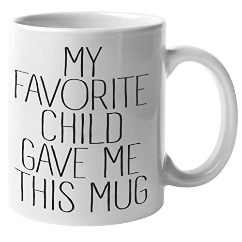 My Favorite Child Gave Me This Mug - Funny Mom Mug | Mothers Day Gifts - Coffee Cup for Moms from Son Daughter Kids | Fathers Day Coffee Mugs, Dad Birthday Presents | Christmas Gift Ideas for Parents