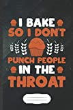 I Bake So I Don't Punch People in the Throat: Funny Blank Lined Notebook Journal For Baker Chef, Cooking Lover, Inspirational Saying Unique Special Birthday Gift Cute 6x9 110 Pages