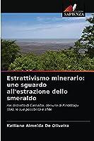 Estrattivismo minerario: uno sguardo all'estrazione dello smeraldo: nel distretto di Carnaíba, comune di Pindobaçu (BA), le sue possibilità e sfide