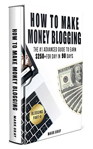 How To Make Money Blogging: The Advanced Guide to Earn $250+ For Day in 90 Days with Search Engine Optimization Monetizable Techniques (Zero-Cost Online Marketing Strategy)
