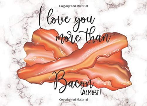 I Love You More Than Bacon: Fill In The Blank Book: Funny & Unique Idea for Valentine's Day / Anniversary or any other Occasion - Perfect Alternative ... Present for Couple - Wife Girlfriend Bride