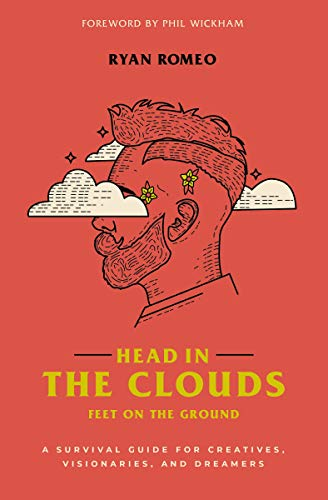 Head in the Clouds, Feet on the Ground: A Survival Guide for Creatives, Visionaries, and Dreamers