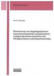 Berechnung von doppeltgespeisten Asynchronmaschinen und permanenterregten Synchronmaschinen als Windgeneratoren und Industrieantriebe (Berichte aus der Elektrotechnik)