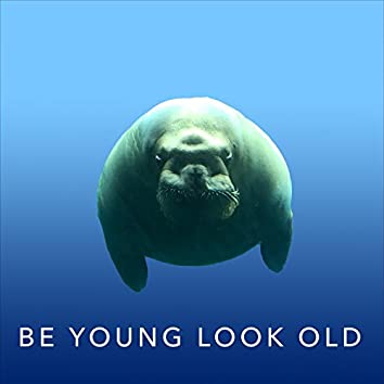 Be Young Look Old