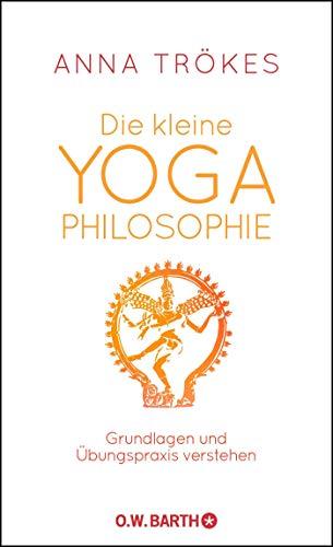 Die kleine Yoga-Philosophie: Grundlagen und Übungspraxis verstehen