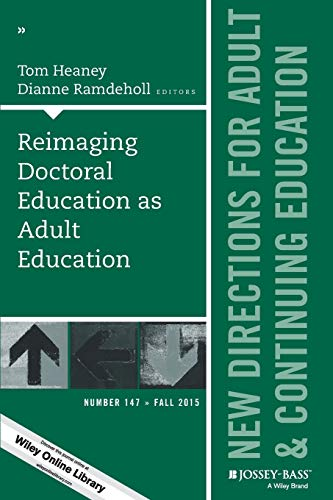 Compare Textbook Prices for Reimaging Doctoral Education as Adult Education: New Directions for Adult and Continuing Education, Number 147 J-B ACE Single Issue Adult & Continuing Education 1 Edition ISBN 9781119172826 by Heaney, Tom,Ramdeholl, Dianne