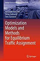 Optimization Models and Methods for Equilibrium Traffic Assignment (Springer Tracts on Transportation and Traffic (15))