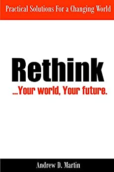 Rethink: ...Your World, Your Future. by [Andrew Martin]