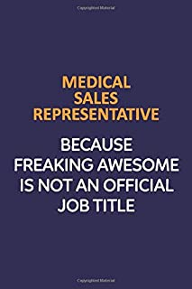 Medical Sales Representative Because Freaking Awesome Is Not An Official Job Title: Motivational and inspirational career blank lined gift notebook with matte finish