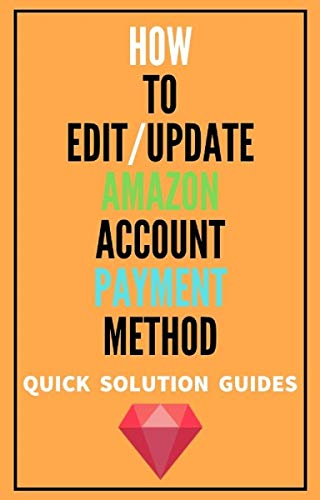 How To Update Amazon Payment Method: Go Step By Step On How To Edit/Update Amazon Account Payment Method On Amazon Account in 2020 with Screenshots (Quick Solution Guides) (English Edition)