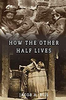 How the Other Half Lives: Classic Book by Jacob A. Riis with Illustration