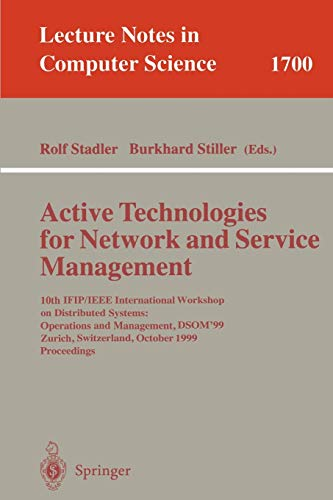 Active Technologies for Network and Service Management: 10th IFIP/IEEE International Workshop on Distributed Systems: Operations and Management, ... Notes in Computer Science (1700), Band 1700)