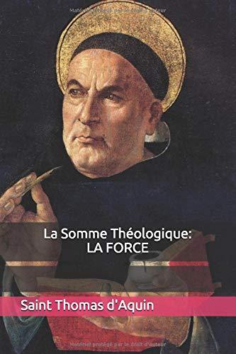La Somme Théologique: LA FORCE