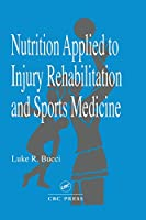 Nutrition Applied to Injury Rehabilitation and Sports Medicine (Nutrition in Exercise & Sport)