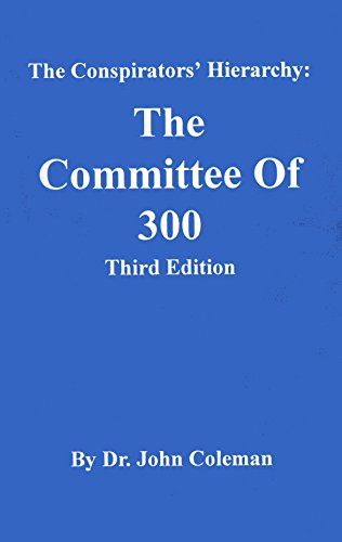 The Conspirators Hierarchy: The Committee of Three Hundred