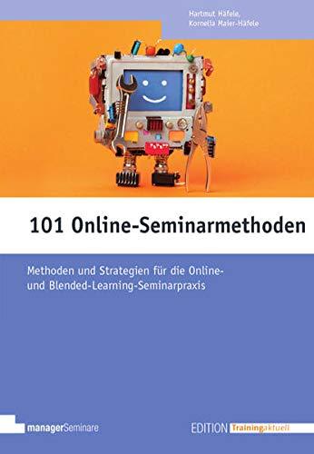 101 Online-Seminarmethoden: Methoden und Strategien für die Online- und Blended-Learning-Seminarpraxis (Edition Training aktuell)