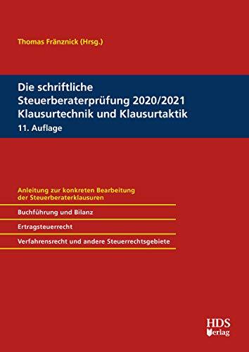 Die schriftliche Steuerberaterprüfung 2020/2021 Klausurtechnik und Klausurtaktik